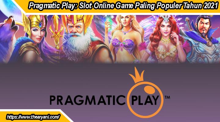 Pragmatic Play: Slot Online Game Paling Populer Tahun 2021